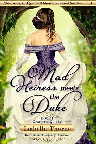The Mad Heiress Meets the Duke – Georgette Quinby: A Short Read Serial Novella 1 of 4