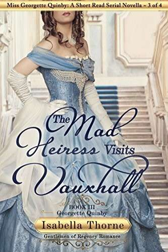 The Mad Heiress Visits Vauxhall – Georgette Quinby: A Short Read Serial Novella 3 of 4